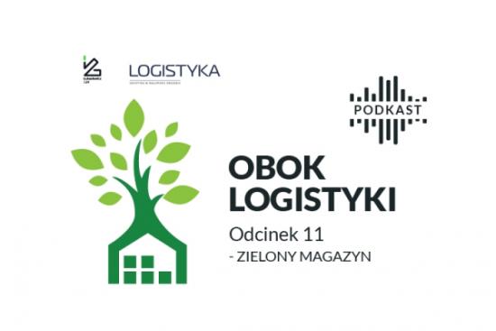 """Nowy odcinek podcastu """"Obok logistyki"""": Zielony magazyn"""