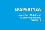 """Ekspertyza """"Logistyka i Mobilność w okresie pandemii COVID-19"""""""